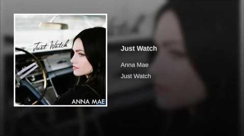 """""""Just Watch"""" - Anna Mae"""