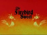 The Firebird Sweet