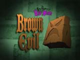 Brown Evil