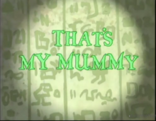 That's My Mummy title card.png