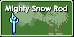 Mighty Snow Rod