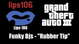 """GTA III (GTA 3) - Lips 106 Funky Bjs - """"Rubber Tip"""""""