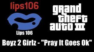 "GTA III (GTA 3) - Lips 106 Boyz 2 Girlz - ""Pray It Goes Ok?"""