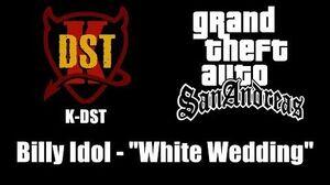 "GTA San Andreas - K-DST Billy Idol - ""White Wedding"""