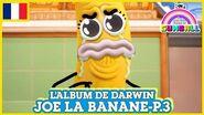 L'album de Darwin 🇫🇷 Joe la Banane, Partie 3