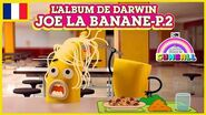 L'album de Darwin 🇫🇷 Joe la Banane, Partie 2