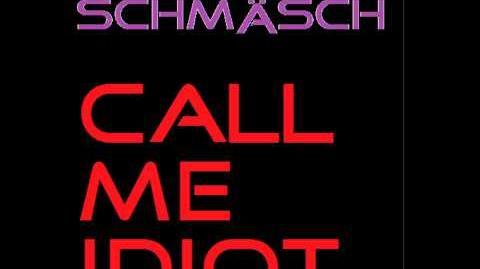 DJ Schmäsch - Call Me Idiot