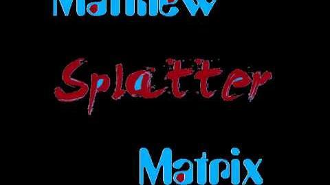 Matthew Matrix - Splatter