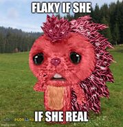 FLAKY IF SHE REAL
