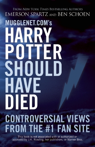 Harry Potter Should Have Died: Controversial Views from the Number 1 Fan Site