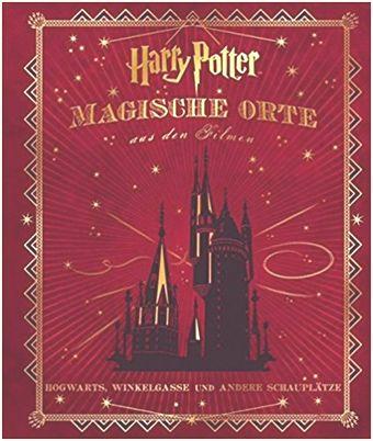 Harry Potter: Magische Orte aus den Filmen: Hogwarts, Winkelgasse und andere Schauplätze