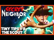 Secret Neighbor- Tiny Tips Episode 8 - The Scout
