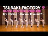 Tsubaki Factory - My Darling ~Do you love me?~ (Dance Practice)