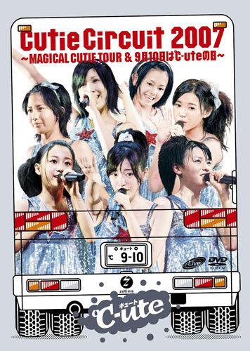 Cutie Circuit 2007 ~MAGICAL CUTIE TOUR & 9gatsu 10ka wa ℃-ute no Hi~