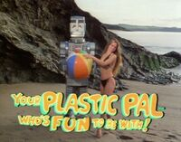 Your plastic pal who's fun to be with!.jpg