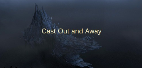 Cast Out and Away