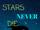 Stars Never Die