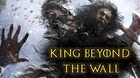 King-Beyond-the-Wall - Game Of Thrones, A Song of Ice and Fire - Lore and History