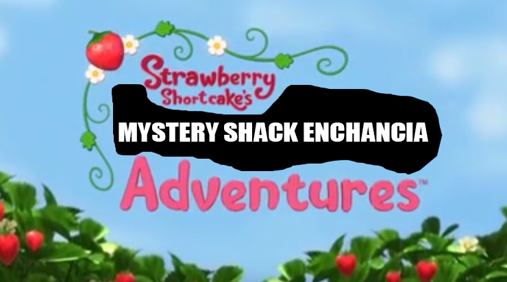 Strawberry Shortcake's Mystery Shack Enchancia Adventures