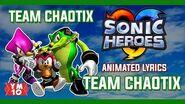 "SONIC HEROES ""TEAM CHAOTIX"" ANIMATED LYRICS (60fps)"