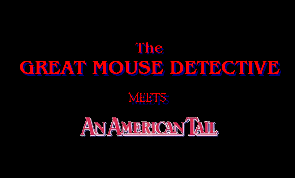 761954/The Great Mouse Detective Meets An American Tail