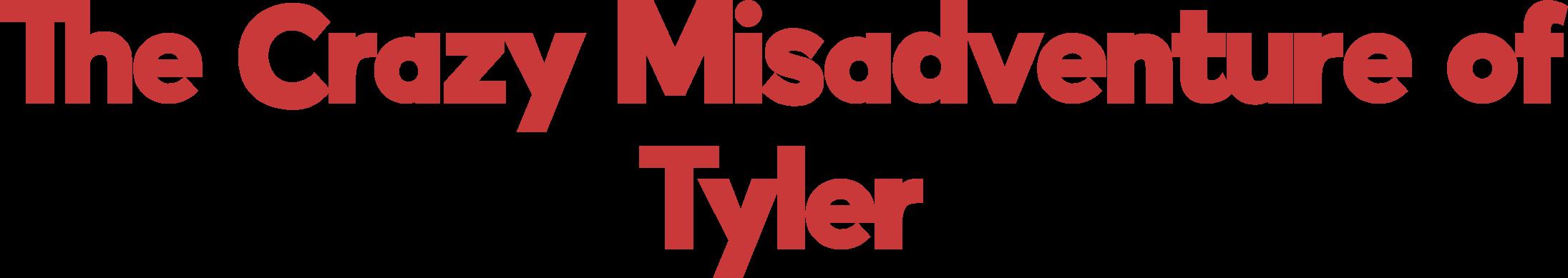 The Crazy Misadventure of Tyler
