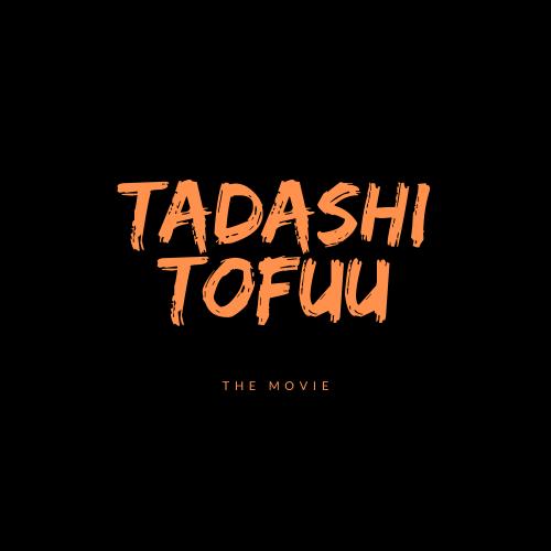 Tadashi Tofuu: The Movie