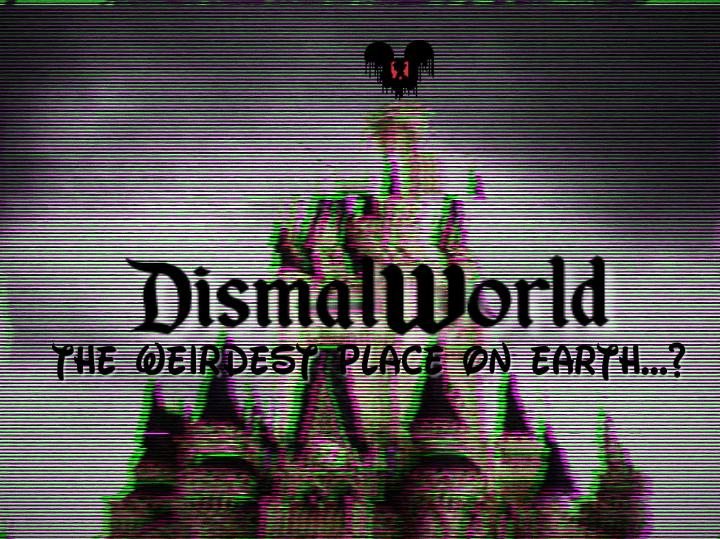 DismalWorld: The Weirdest Place On Earth..?