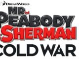 Mr. Peabody and Sherman: Cold War