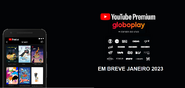 Globoplay at YouTube Premium in Coming Soon in January 2023