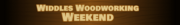 Widdles Woodworking Weekend