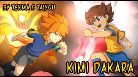 **Kimi Dakara -By Tenma & Taiyou- (Inazuma Eleven GO CS Character Song 2)**