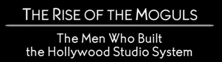 The Rise of the Moguls - The Men Who Built Hollywood