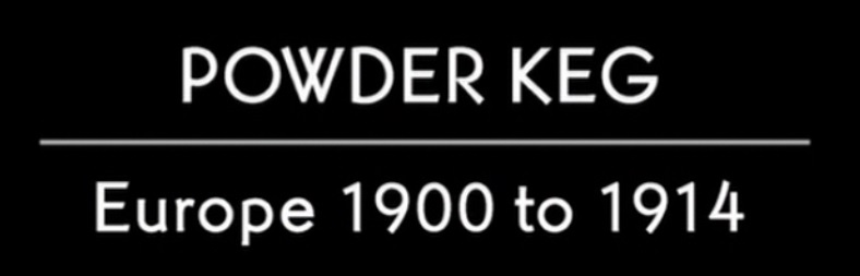 Powder Keg - Europe 1900 to 1914