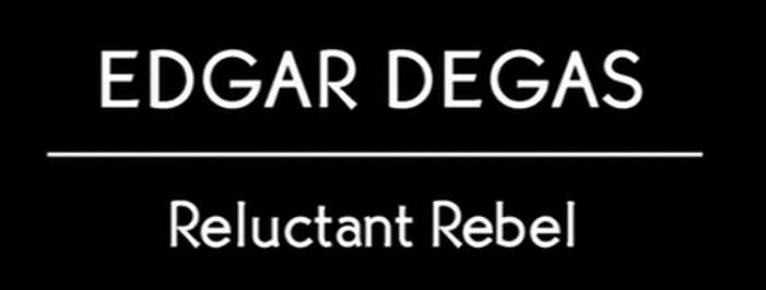 Edgar Degas - Reluctant Rebel