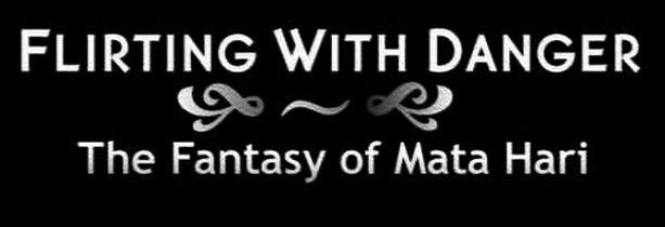 Flirting with Danger - The Fantasy of Mata Hari