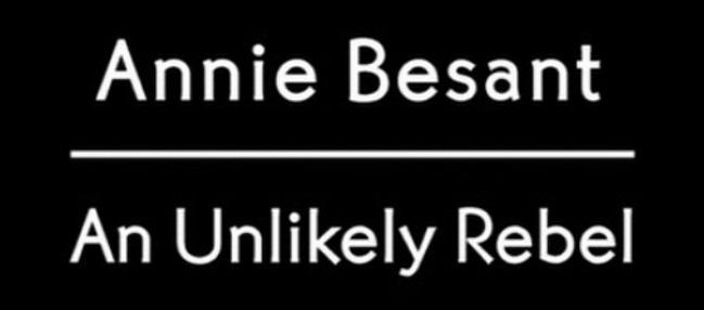 Annie Besant - An Unlikely Rebel