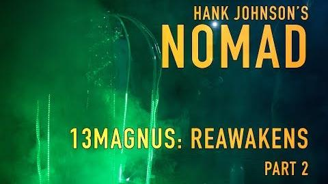 Hank_Johnson's_NOMAD_13MAGNUS_Reawakens_Pt_2
