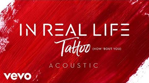 In Real Life - Tattoo (How 'Bout You) (Acoustic)