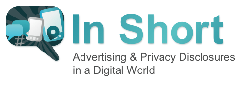 In Short: Advertising and Privacy Disclosures in a Digital World