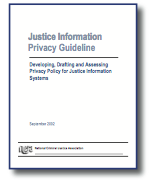 Justice Information Privacy Guideline: Developing, Drafting and Assessing Privacy Policy for Justice Information Systems