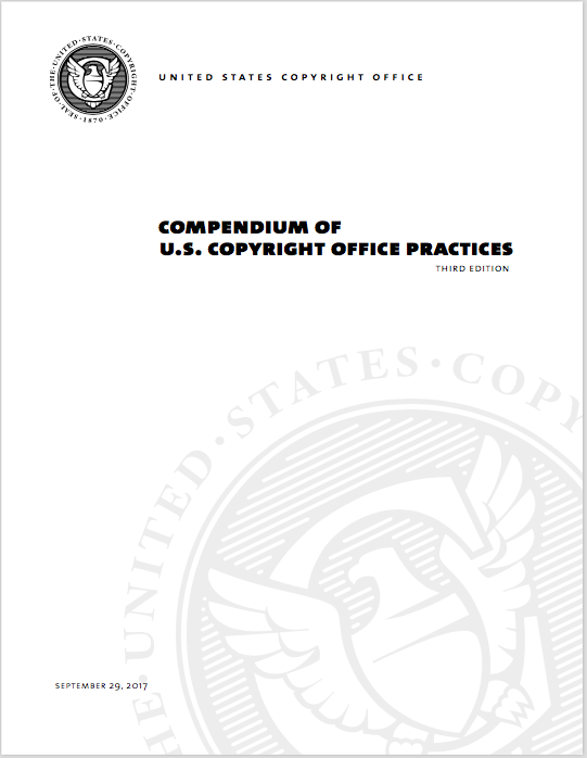 Compendium of U.S. Copyright Office Practices, Third Edition