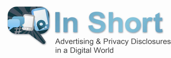 In Short: Advertising & Privacy Disclosures in a Digital World