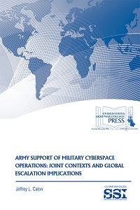 Army Support of Military Cyberspace Operations: Joint Contexts and Global Escalation Implications