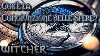 The_Witcher_Lore_ITA-_Cos'è_la_Congiunzione_delle_Sfere?