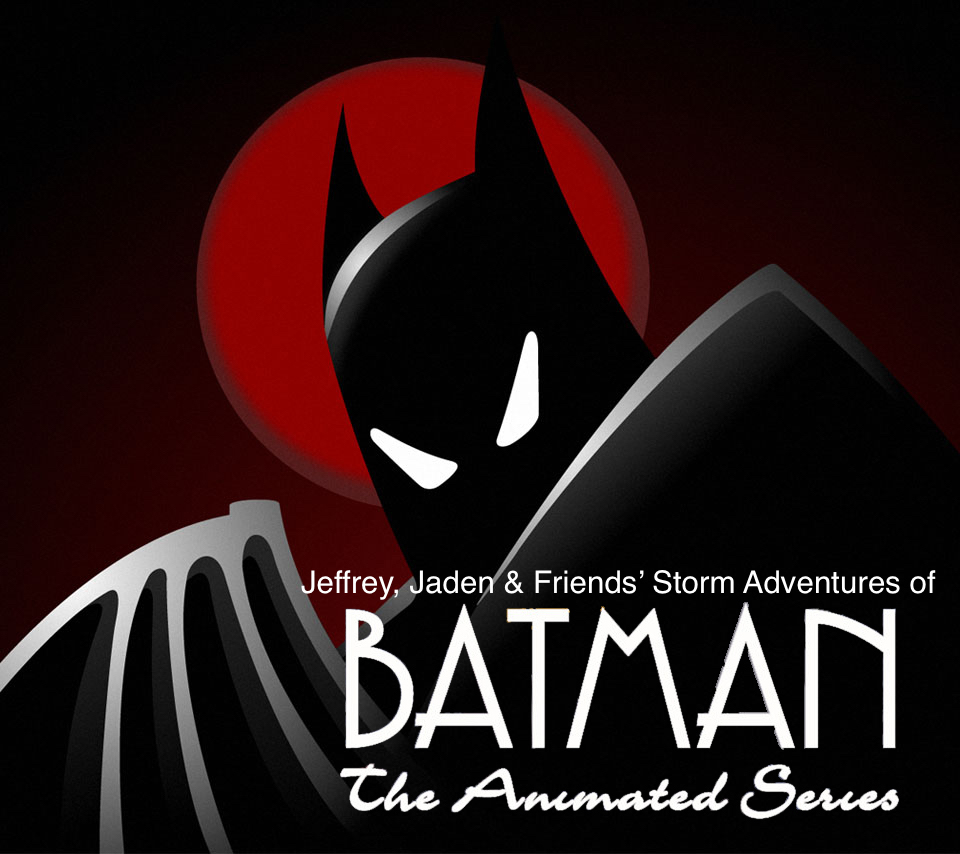 Jeffrey, Jaden & Friends' Storm Adventures of Batman: The Animated Series
