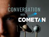A Conversation with Cometan
