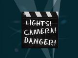 Lights! Camera! Danger!