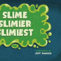 Slime, Slimier, Slimiest