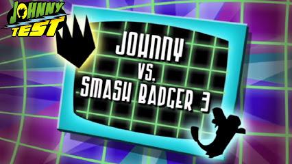 Johnny vs. Smash Badger 3